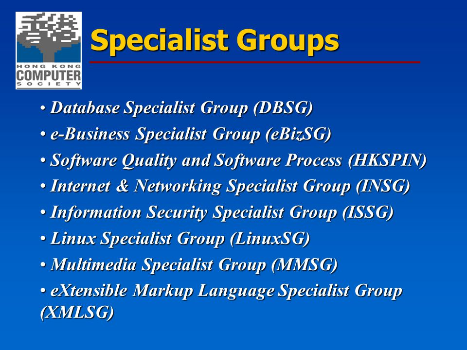 Specialist Groups Database Specialist Group (DBSG) Database Specialist Group (DBSG) e-Business Specialist Group (eBizSG) e-Business Specialist Group (