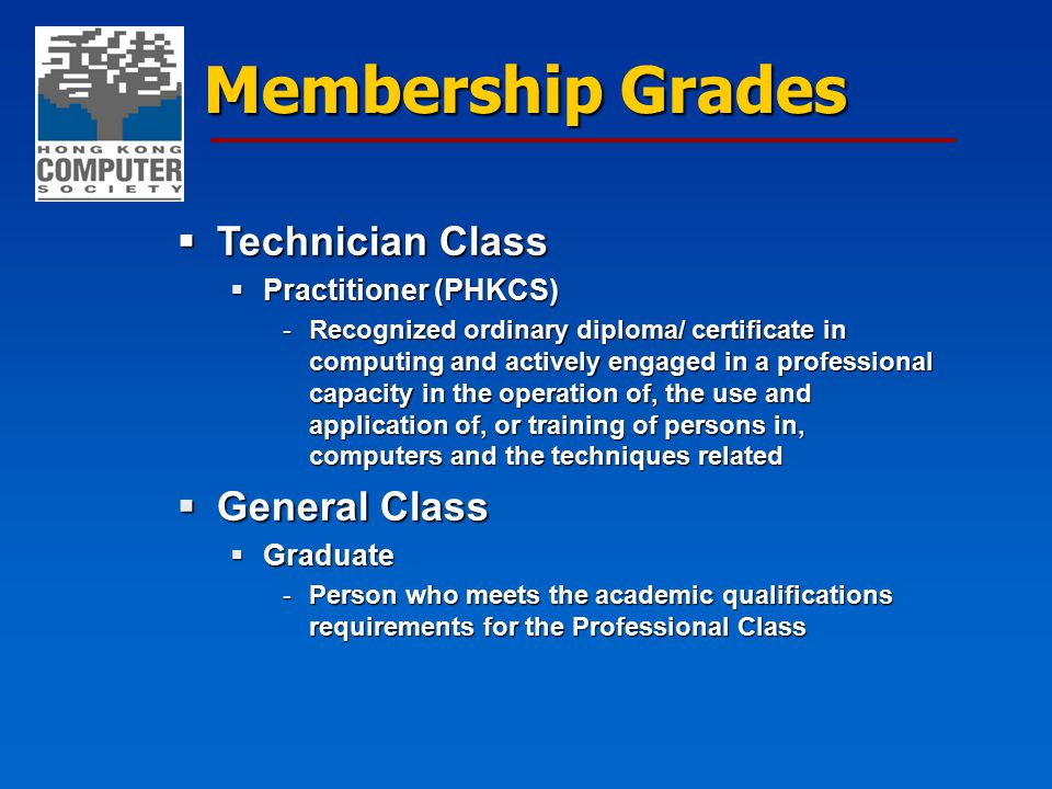 Membership Grades  Technician Class  Practitioner (PHKCS) -Recognized ordinary diploma/ certificate in computing and actively engaged in a professio
