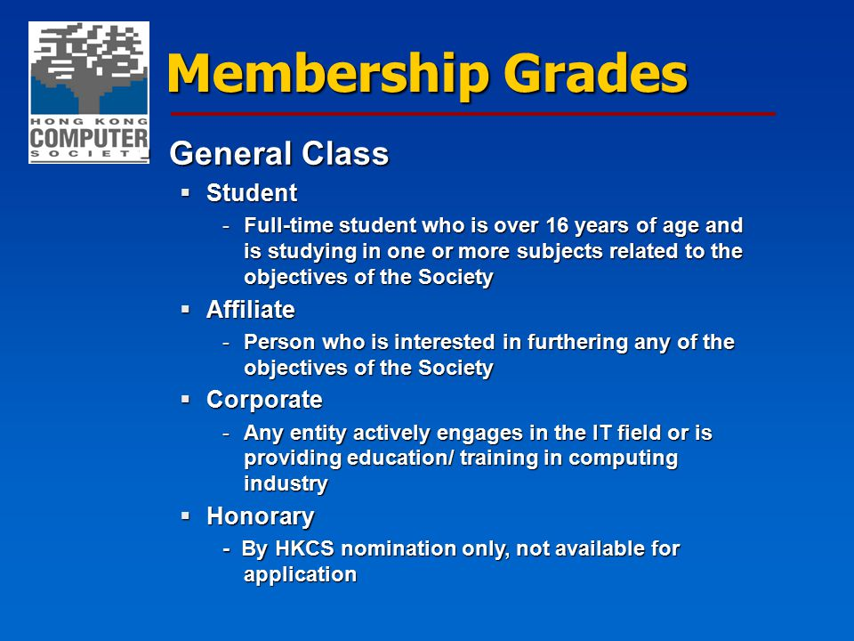 Membership Grades  General Class  Student -Full-time student who is over 16 years of age and is studying in one or more subjects related to the obje