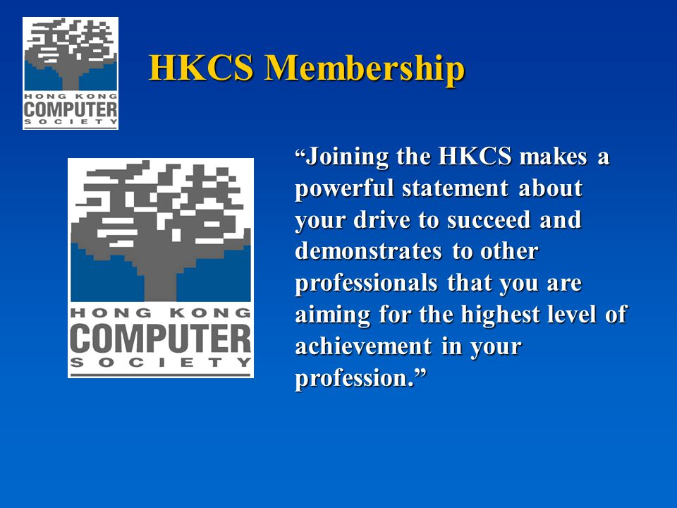 "HKCS Membership "" Joining the HKCS makes a powerful statement about your drive to succeed and demonstrates to other professionals that you are aiming"