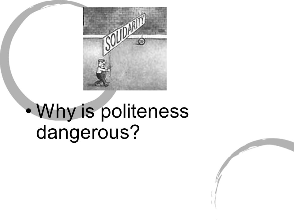 Why is politeness dangerous?