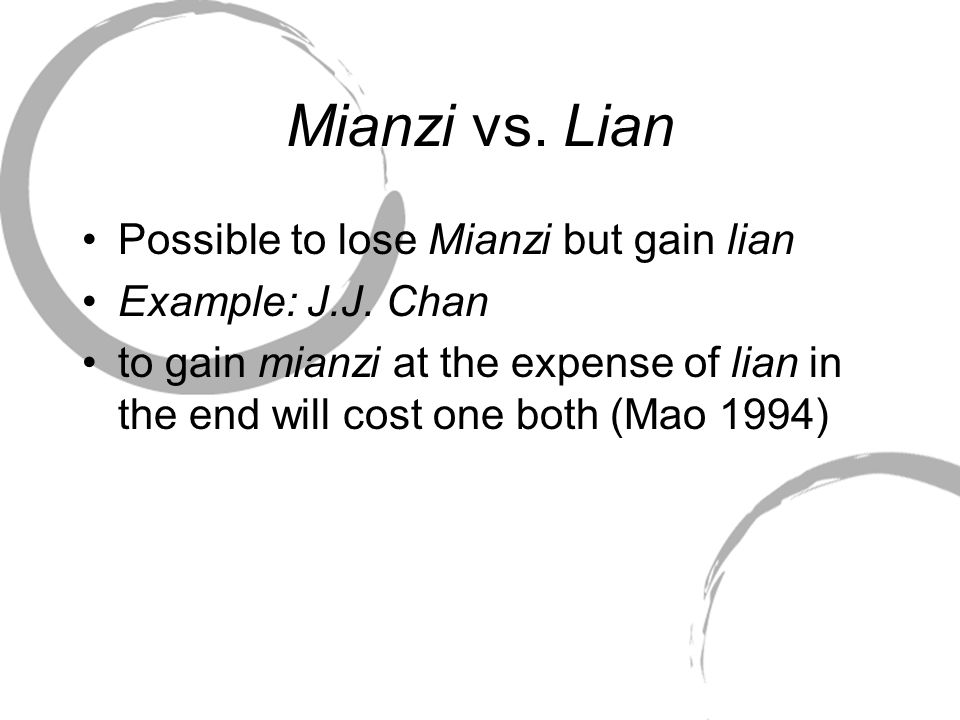 Mianzi vs. Lian Possible to lose Mianzi but gain lian Example: J.J.