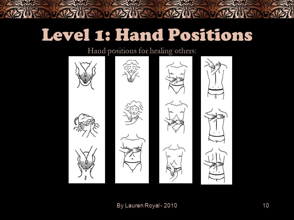 By Lauren Royal - 201010 Level 1: Hand Positions Hand positions for healing others: