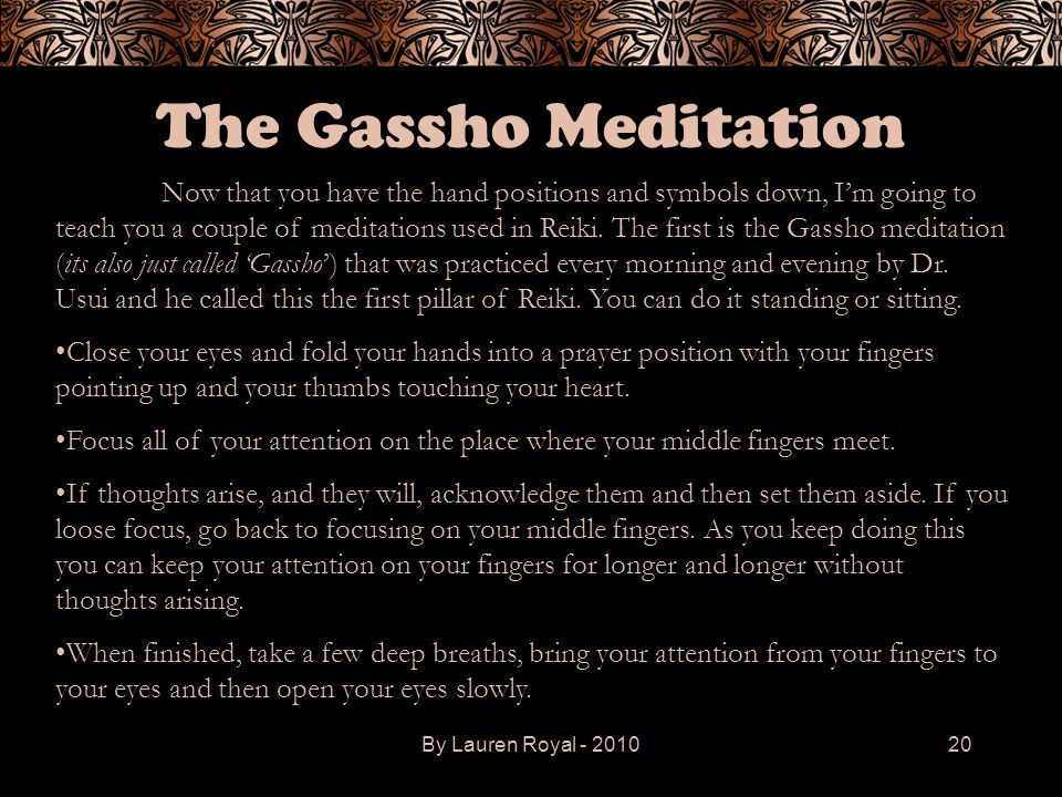 By Lauren Royal - 201020 The Gassho Meditation Now that you have the hand positions and symbols down, I'm going to teach you a couple of meditations u