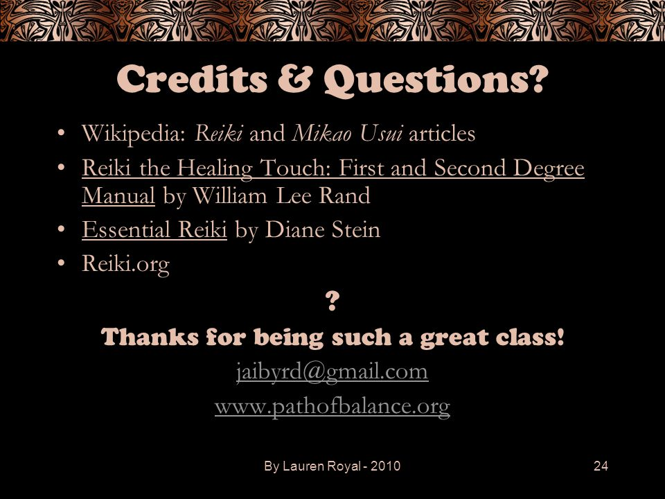 By Lauren Royal - 201024 Credits & Questions? Wikipedia: Reiki and Mikao Usui articles Reiki the Healing Touch: First and Second Degree Manual by Will