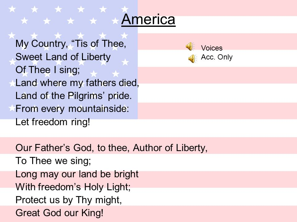America My Country, Tis of Thee, Sweet Land of Liberty Of Thee I sing; Land where my fathers died, Land of the Pilgrims' pride.