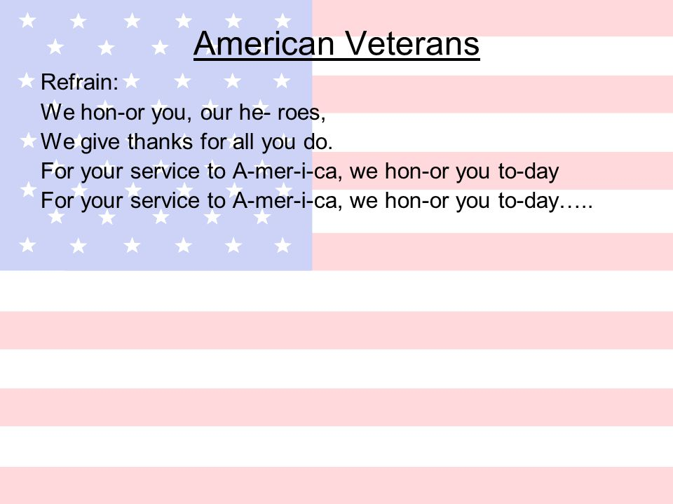 American Veterans Refrain: We hon-or you, our he- roes, We give thanks for all you do.