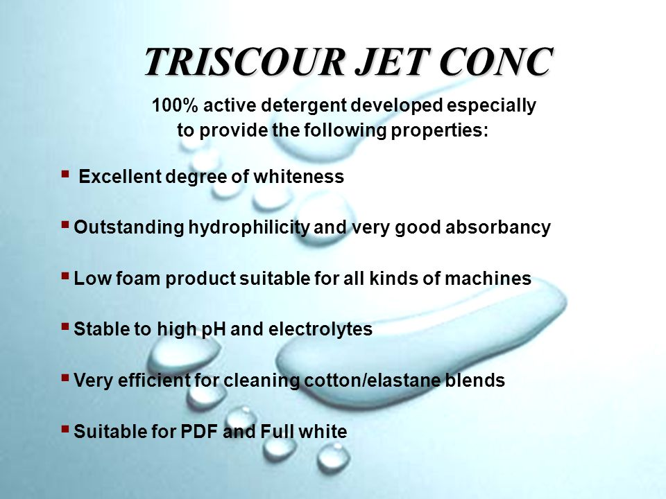 TRISCOUR JET CONC  Hydrophilicity after discontinuous peroxyde Bleach Competition Rewetting 8 sec Triscour Jet Conc Instant Rewetting Triscour Jet-4 No redeposition  Removal of oils and grease efficiency Competition Poor detergency