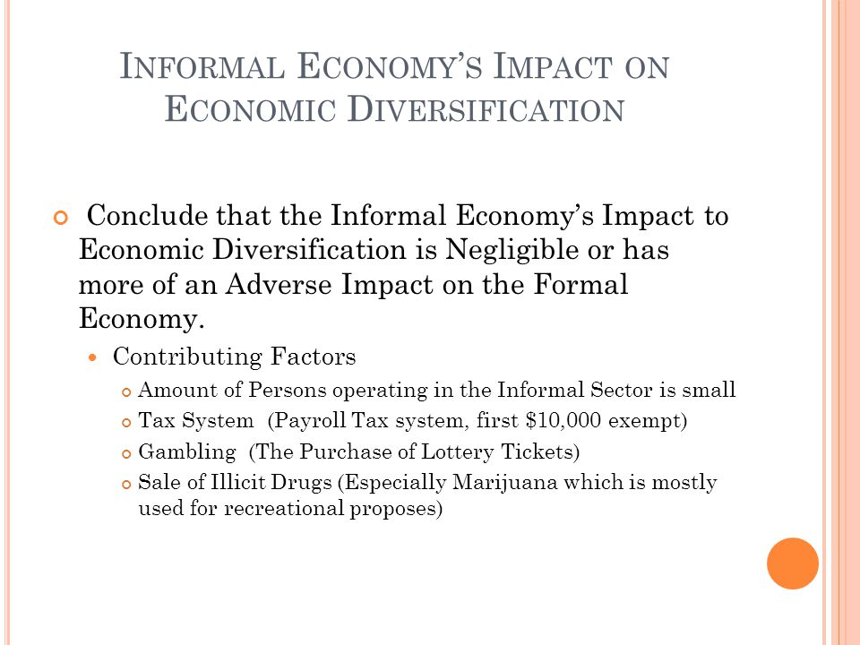 I NFORMAL E CONOMY ' S I MPACT ON E CONOMIC D IVERSIFICATION Conclude that the Informal Economy's Impact to Economic Diversification is Negligible or has more of an Adverse Impact on the Formal Economy.