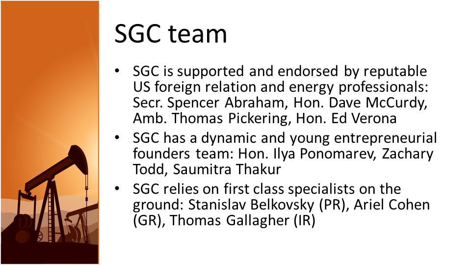 SGC team SGC is supported and endorsed by reputable US foreign relation and energy professionals: Secr.