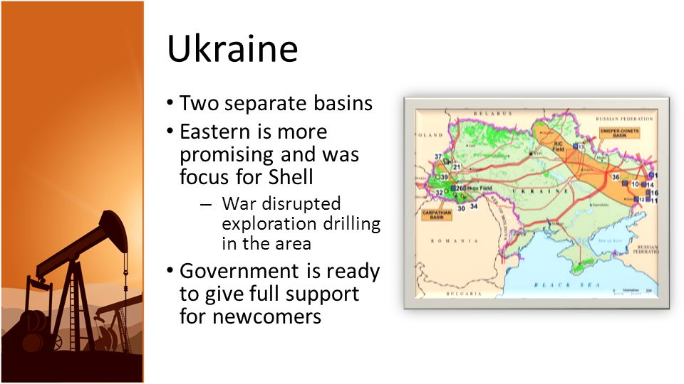 Ukraine Two separate basins Eastern is more promising and was focus for Shell – War disrupted exploration drilling in the area Government is ready to give full support for newcomers