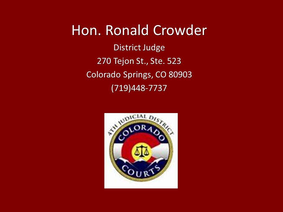 Hon. Ronald Crowder District Judge 270 Tejon St., Ste. 523 Colorado Springs, CO 80903 (719)448-7737