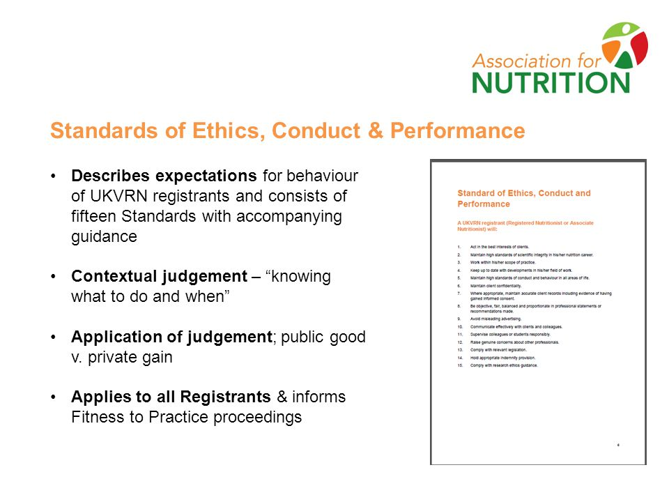 Standards of Ethics, Conduct & Performance Describes expectations for behaviour of UKVRN registrants and consists of fifteen Standards with accompanying guidance Contextual judgement – knowing what to do and when Application of judgement; public good v.