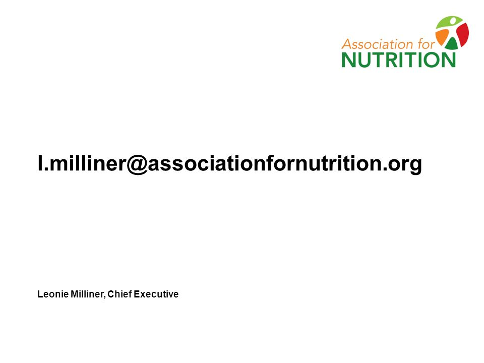l.milliner@associationfornutrition.org Leonie Milliner, Chief Executive