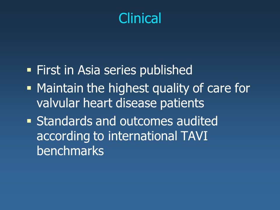 First in Asia series published  Maintain the highest quality of care for valvular heart disease patients  Standards and outcomes audited according