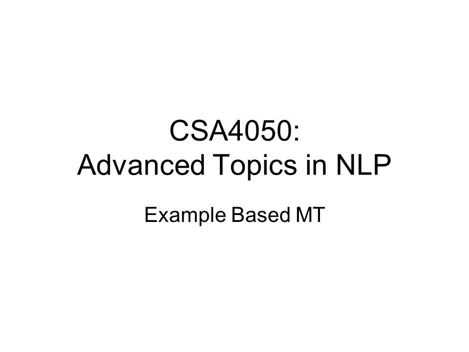 CSA4050: Advanced Topics in NLP Example Based MT