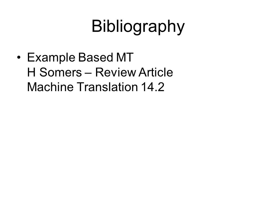 Bibliography Example Based MT H Somers – Review Article Machine Translation 14.2