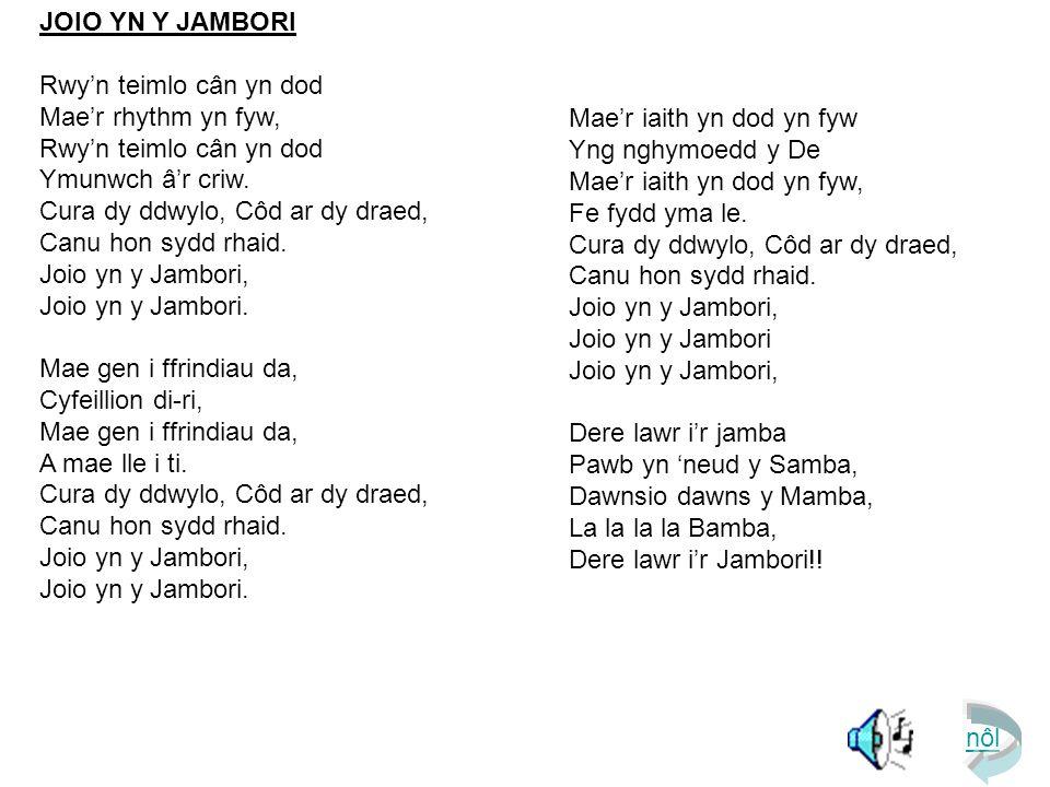 JOIO YN Y JAMBORI Rwy'n teimlo cân yn dod Mae'r rhythm yn fyw, Rwy'n teimlo cân yn dod Ymunwch â'r criw.