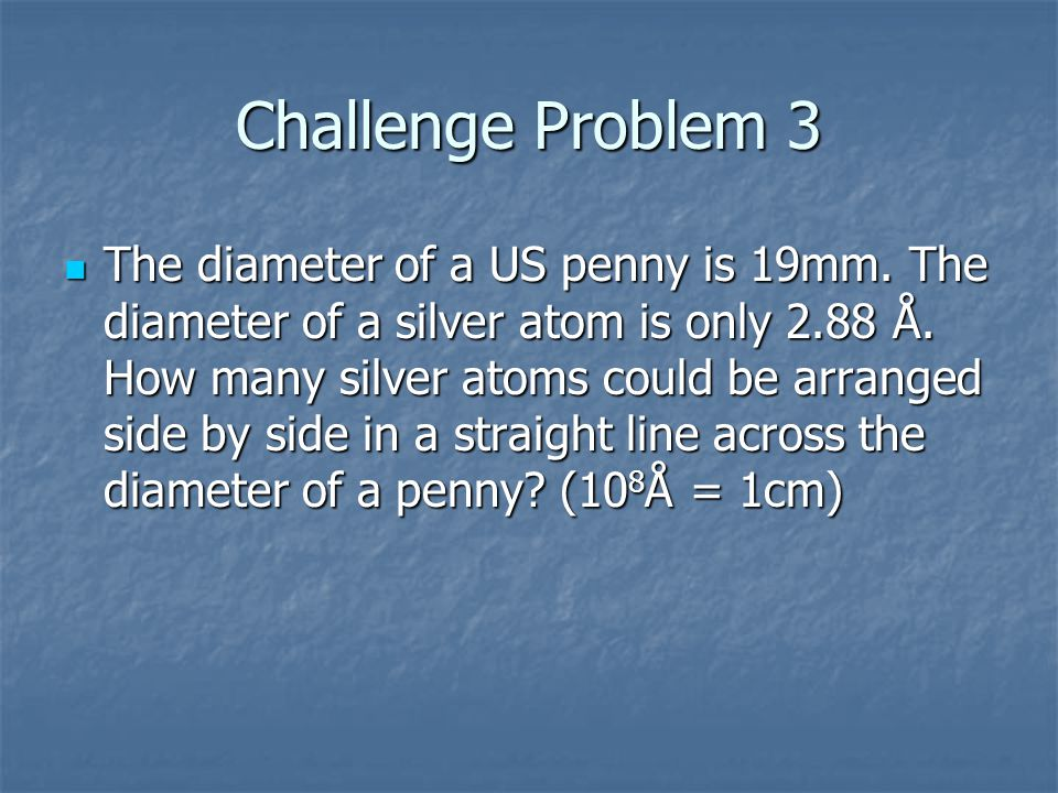 Challenge Problem 3 The diameter of a US penny is 19mm.