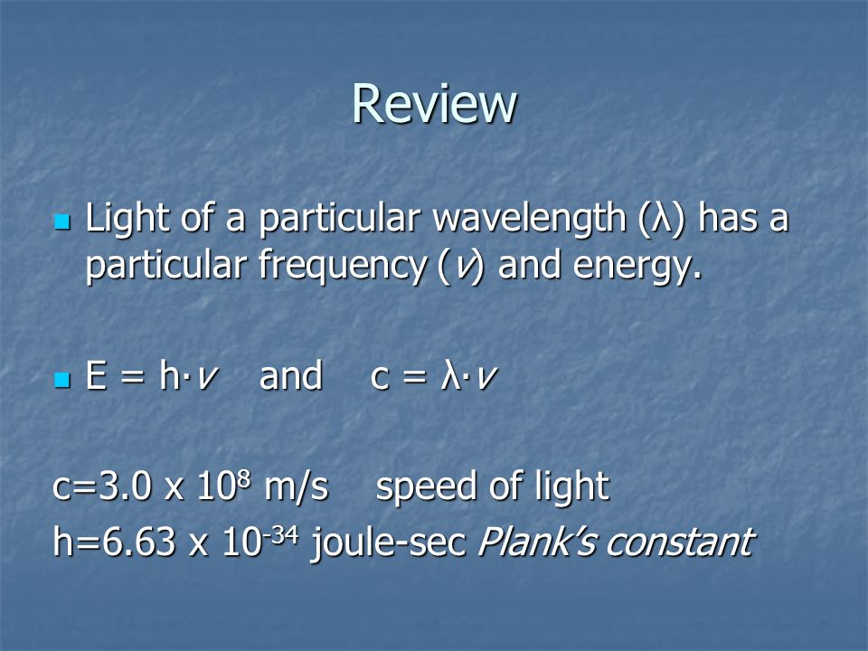 Review Light of a particular wavelength (λ) has a particular frequency (v) and energy.