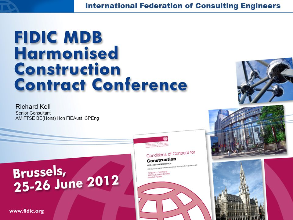 International Federation of Consulting Engineers Richard Kell Senior Consultant AM FTSE BE(Hons) Hon FIEAust CPEng