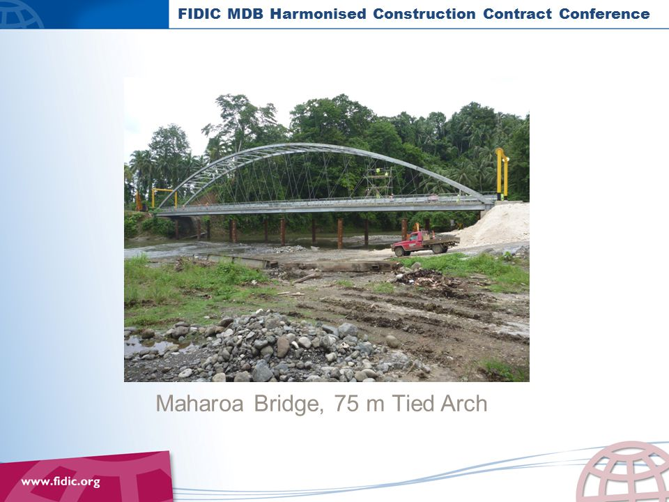 FIDIC MDB Harmonised Construction Contract Conference Maharoa Bridge, 75 m Tied Arch