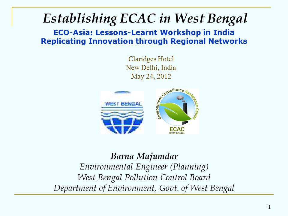 1 Establishing ECAC in West Bengal Barna Majumdar Environmental Engineer (Planning) West Bengal Pollution Control Board Department of Environment, Govt.