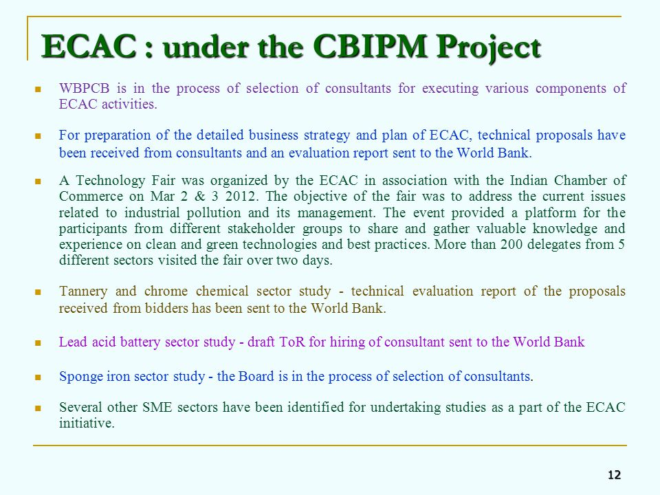 12 ECAC : under the CBIPM Project WBPCB is in the process of selection of consultants for executing various components of ECAC activities.