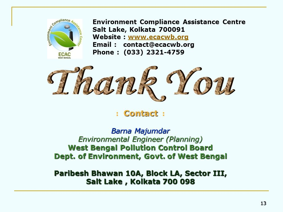 13 Contact : Barna Majumdar Environmental Engineer (Planning) West Bengal Pollution Control Board Dept.