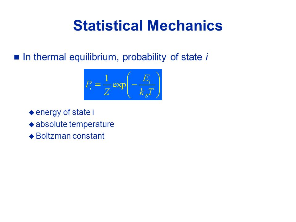 Statistical Mechanics In thermal equilibrium, probability of state i  energy of state i  absolute temperature  Boltzman constant