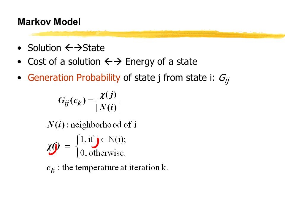 Markov Model Solution  State Cost of a solution  Energy of a state Generation Probability of state j from state i: G ij