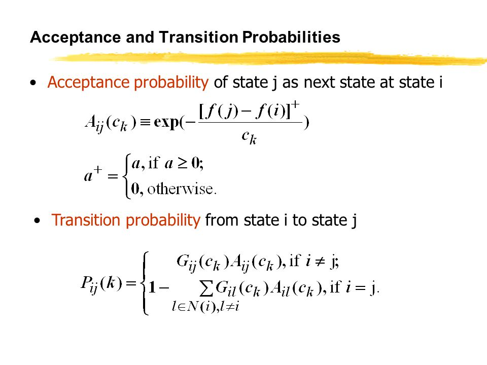 Acceptance and Transition Probabilities Acceptance probability of state j as next state at state i Transition probability from state i to state j