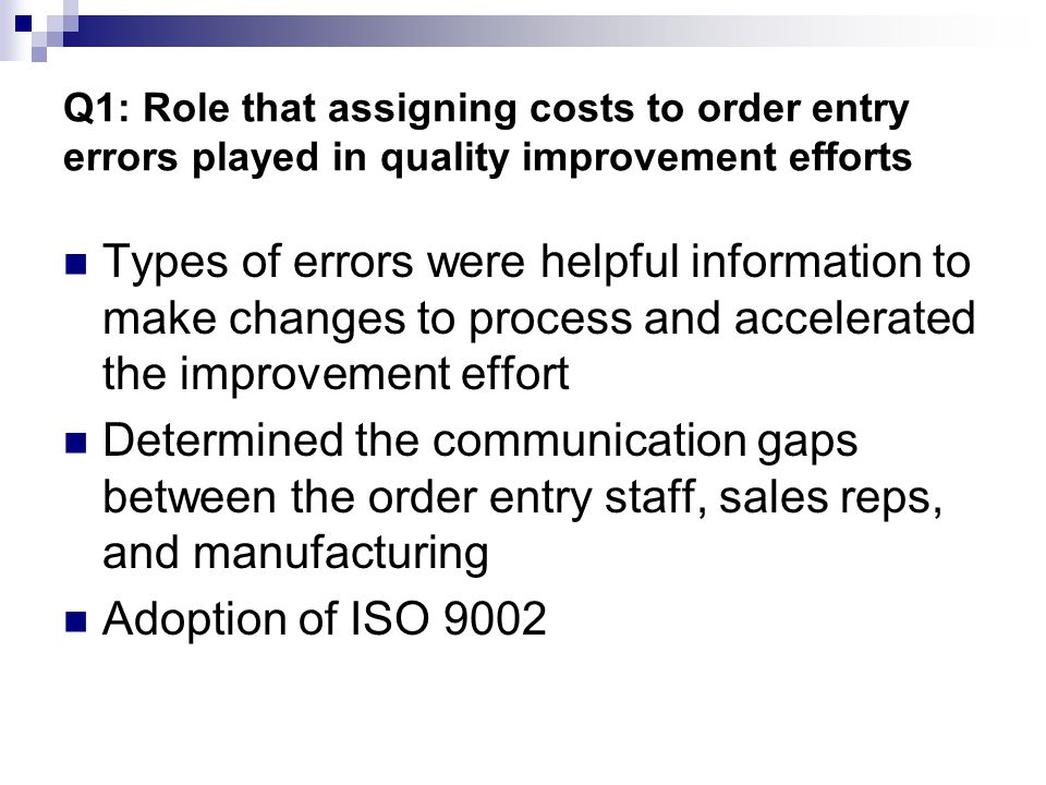 Q1: Role that assigning costs to order entry errors played in quality improvement efforts Types of errors were helpful information to make changes to
