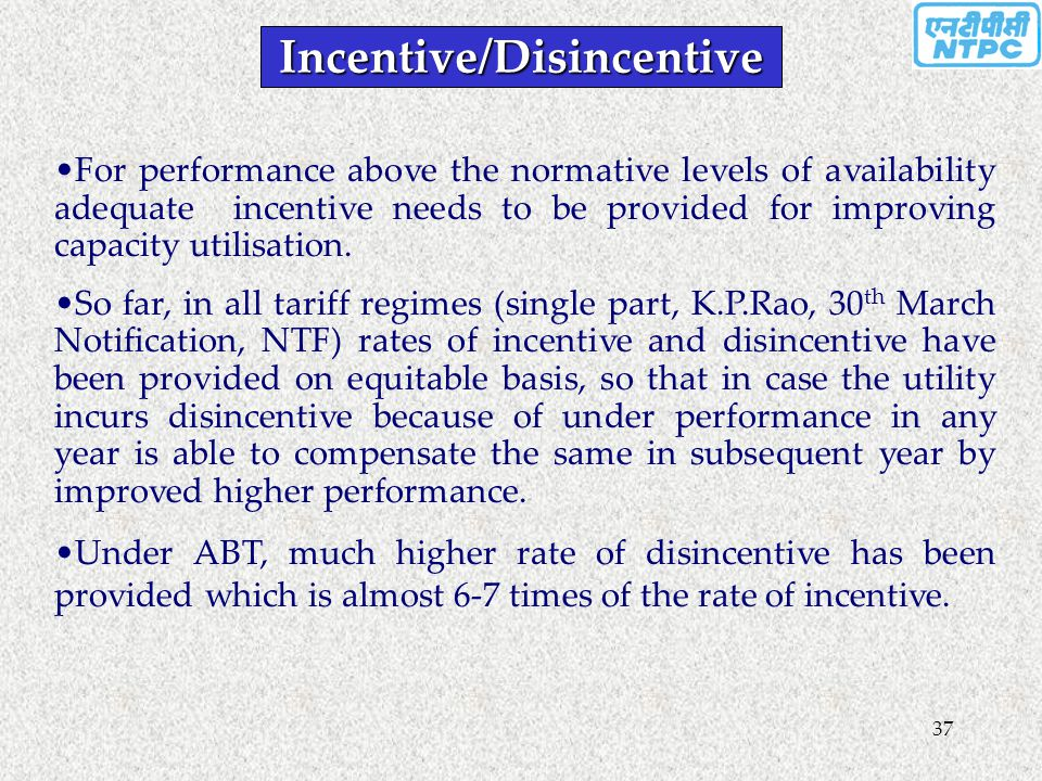 37 Incentive/Disincentive For performance above the normative levels of availability adequate incentive needs to be provided for improving capacity ut