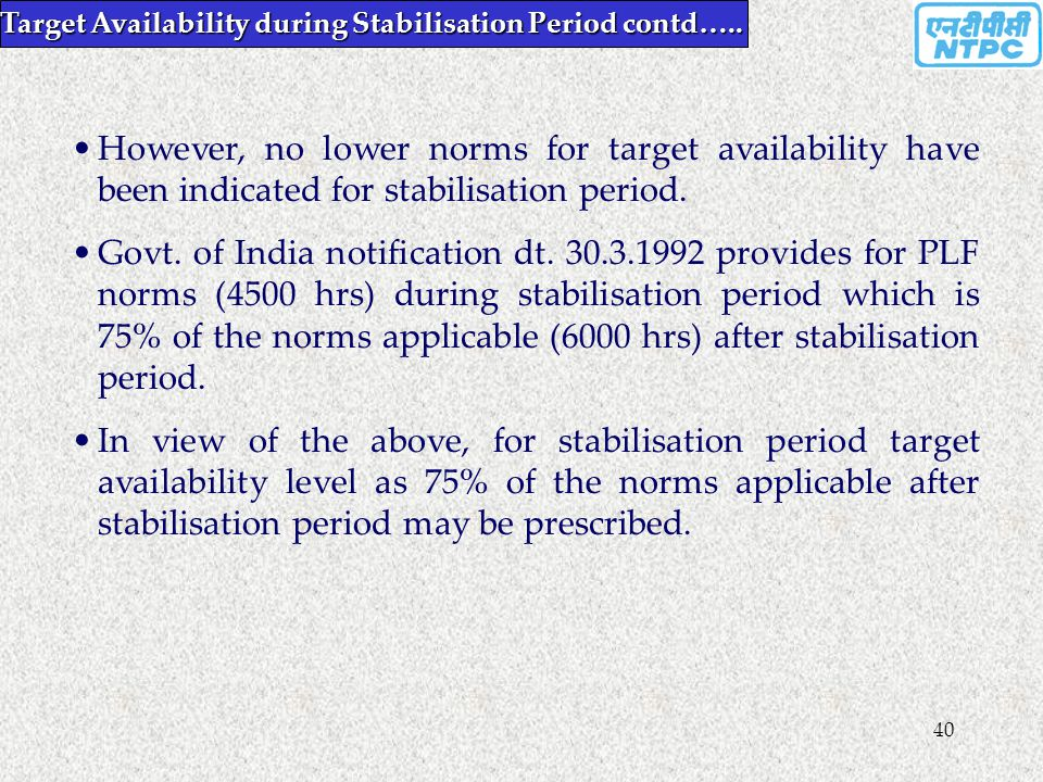 40 However, no lower norms for target availability have been indicated for stabilisation period. Govt. of India notification dt. 30.3.1992 provides fo