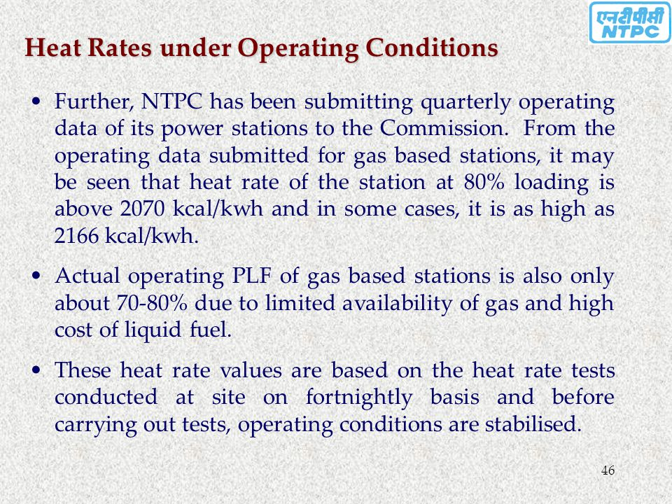 46 Further, NTPC has been submitting quarterly operating data of its power stations to the Commission. From the operating data submitted for gas based