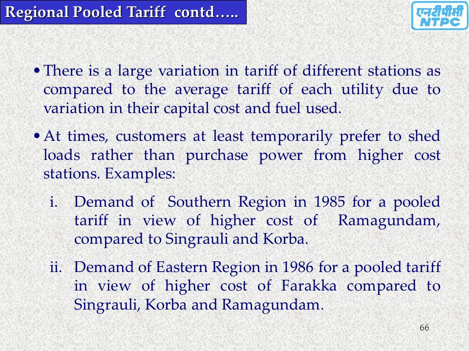 66 Regional Pooled Tariff contd….. There is a large variation in tariff of different stations as compared to the average tariff of each utility due to