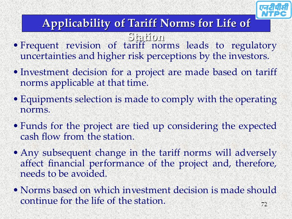72 Applicability of Tariff Norms for Life of Station Frequent revision of tariff norms leads to regulatory uncertainties and higher risk perceptions b