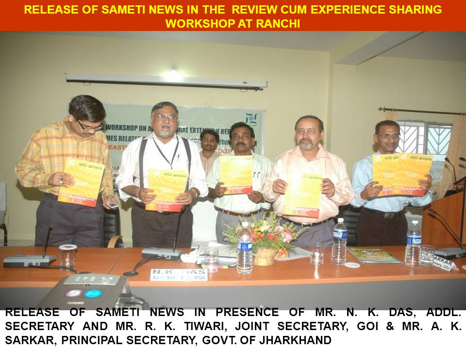 RELEASE OF SAMETI NEWS IN THE REVIEW CUM EXPERIENCE SHARING WORKSHOP AT RANCHI RELEASE OF SAMETI NEWS IN PRESENCE OF MR.