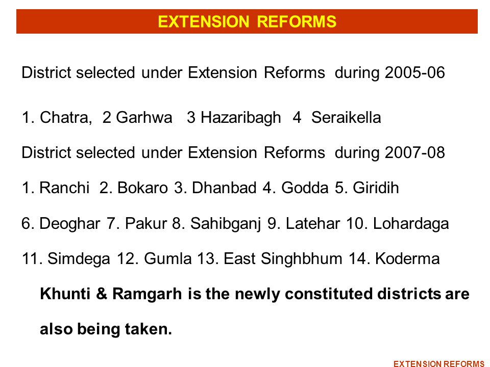 District selected under Extension Reforms during 2005-06 1.Chatra, 2 Garhwa 3 Hazaribagh 4 Seraikella District selected under Extension Reforms during 2007-08 1.