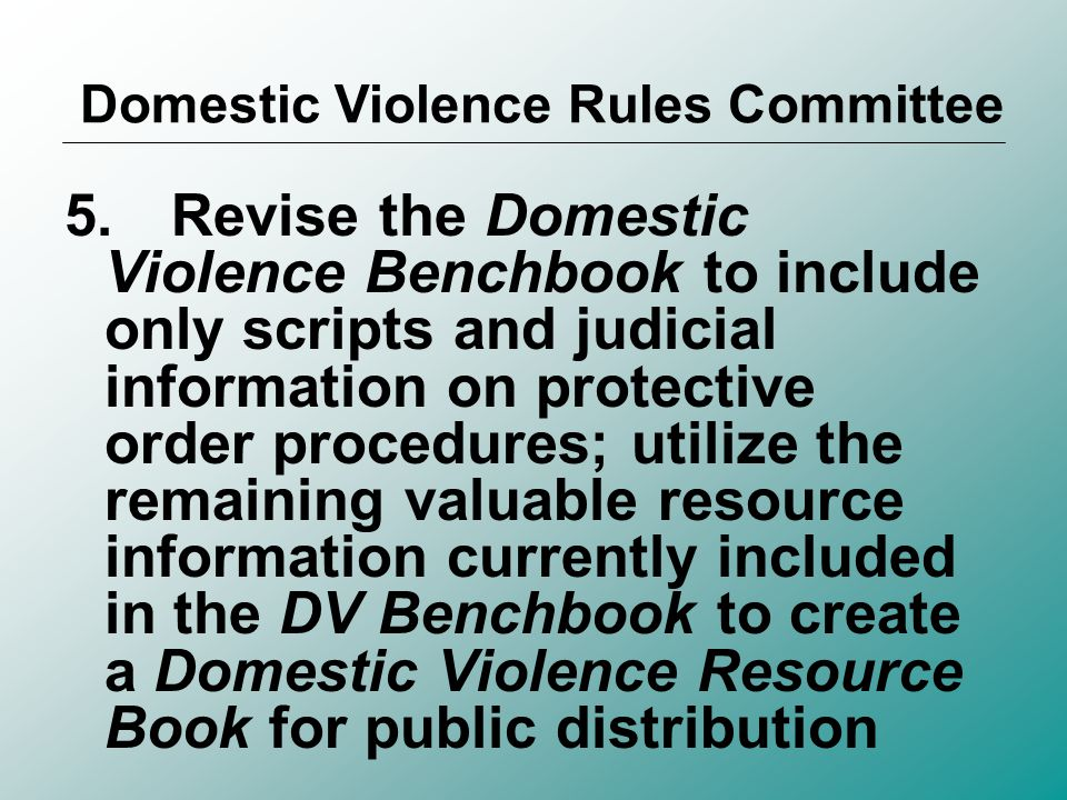 4.Address the need to have policies and procedures better disseminated and publicized and included in the rules, if possible, and on the web Domestic Violence Rules Committee