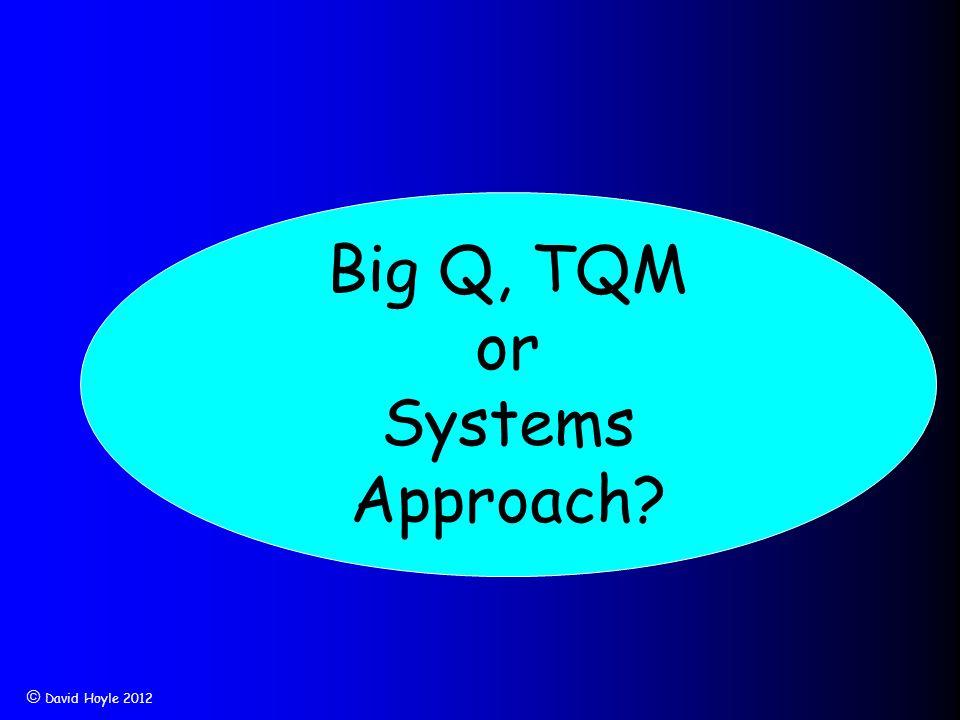 David Hoyle 2012 Big Q, TQM or Systems Approach?