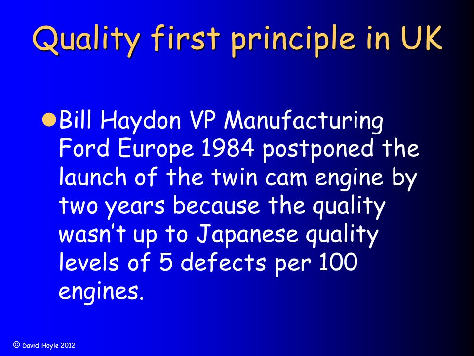  David Hoyle 2012 Quality first principle in UK Bill Haydon VP Manufacturing Ford Europe 1984 postponed the launch of the twin cam engine by two year
