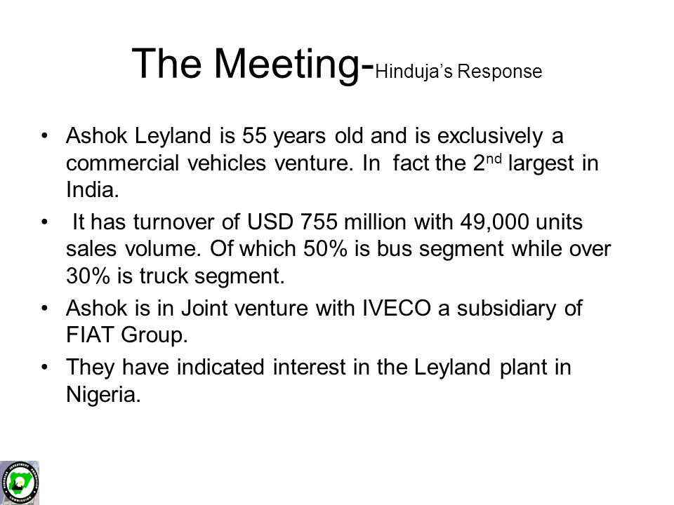 The Meeting- Hinduja's Response Ashok Leyland is 55 years old and is exclusively a commercial vehicles venture.