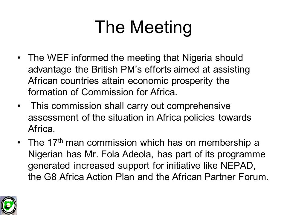 The Meeting The WEF informed the meeting that Nigeria should advantage the British PM's efforts aimed at assisting African countries attain economic prosperity the formation of Commission for Africa.