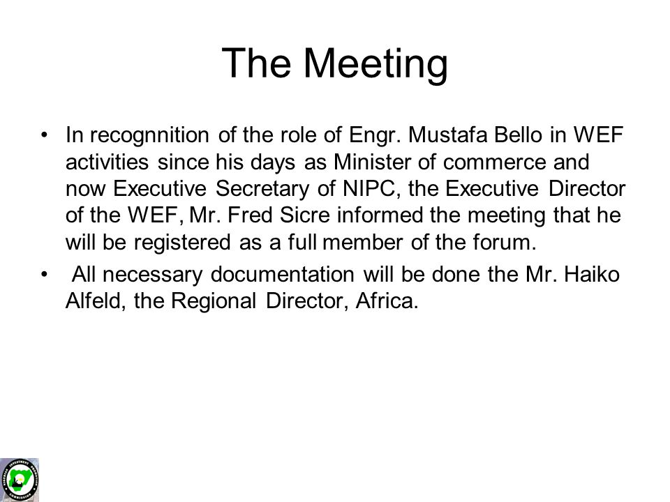 The Meeting In recognnition of the role of Engr. Mustafa Bello in WEF activities since his days as Minister of commerce and now Executive Secretary of