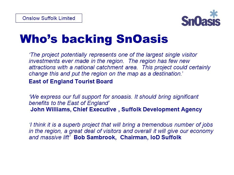 Onslow Suffolk Limited Who's backing SnOasis 'The project potentially represents one of the largest single visitor investments ever made in the region.