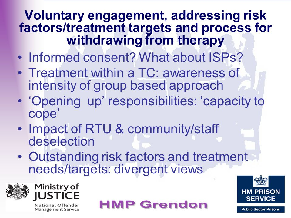 Voluntary engagement, addressing risk factors/treatment targets and process for withdrawing from therapy Informed consent? What about ISPs? Treatment