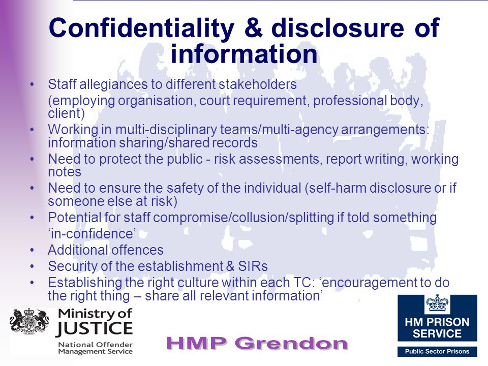 Confidentiality & disclosure of information Staff allegiances to different stakeholders (employing organisation, court requirement, professional body,