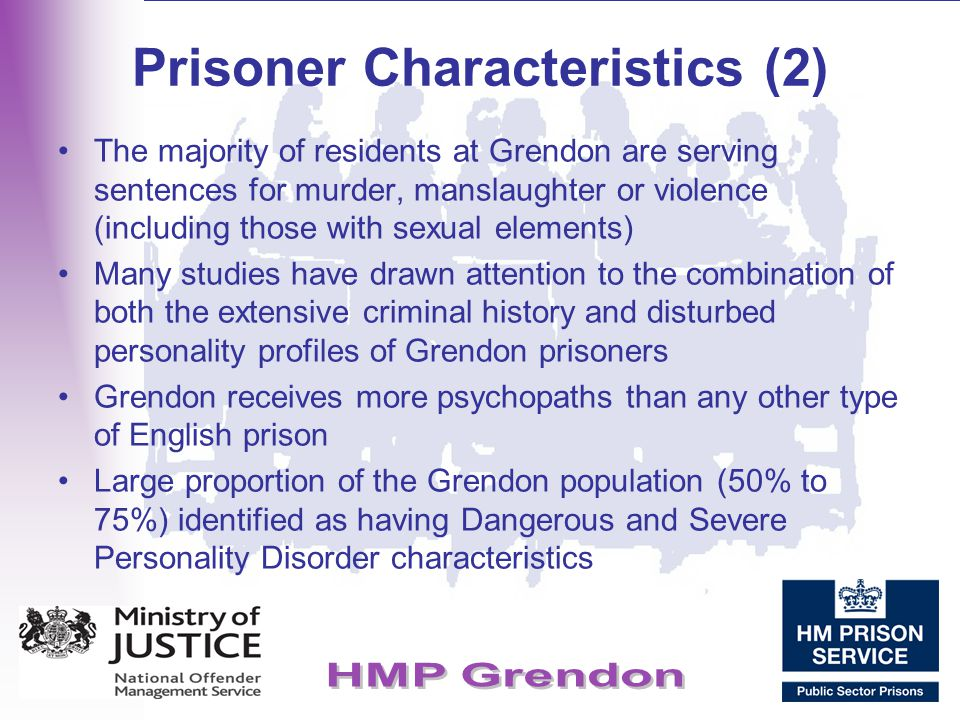 Prisoner Characteristics (2) The majority of residents at Grendon are serving sentences for murder, manslaughter or violence (including those with sex